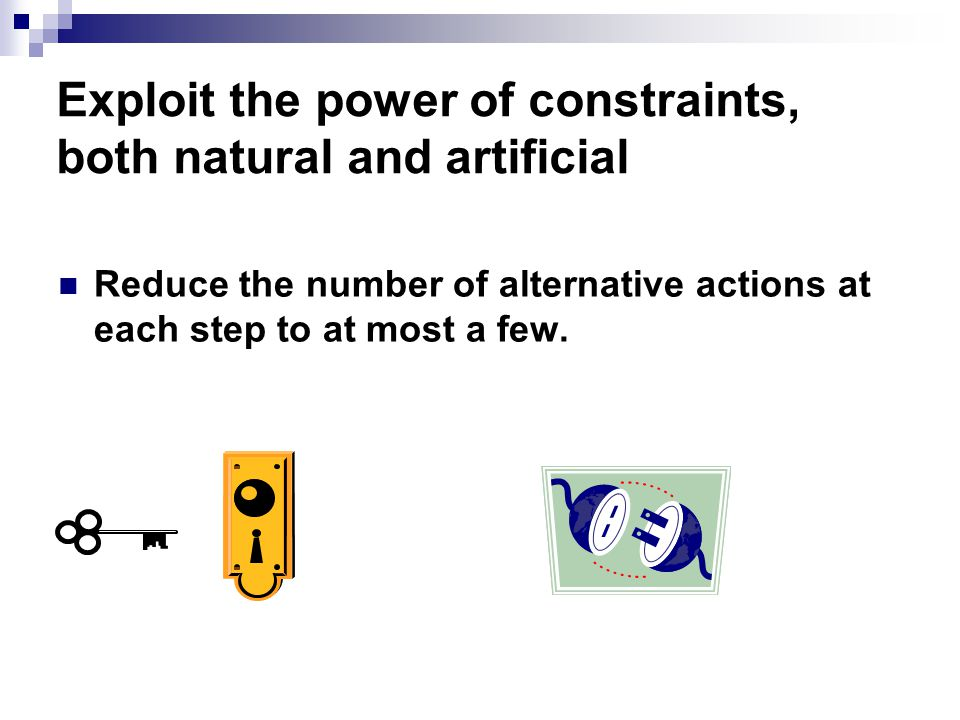Exploit the power of constraints, both natural and artificial