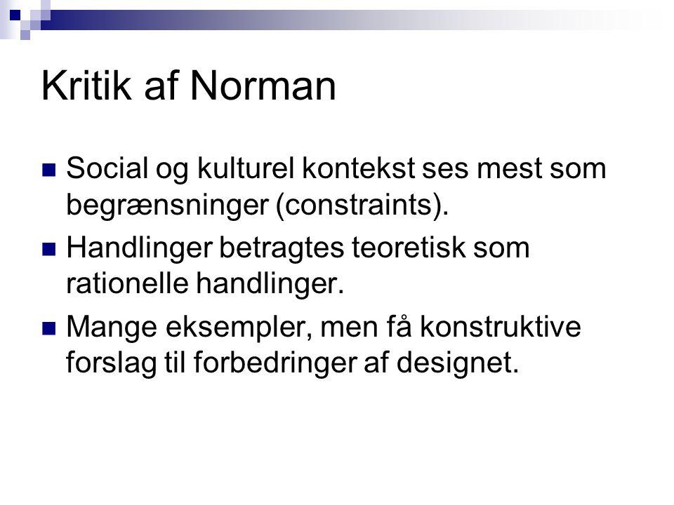 Kritik af Norman Social og kulturel kontekst ses mest som begrænsninger (constraints). Handlinger betragtes teoretisk som rationelle handlinger.
