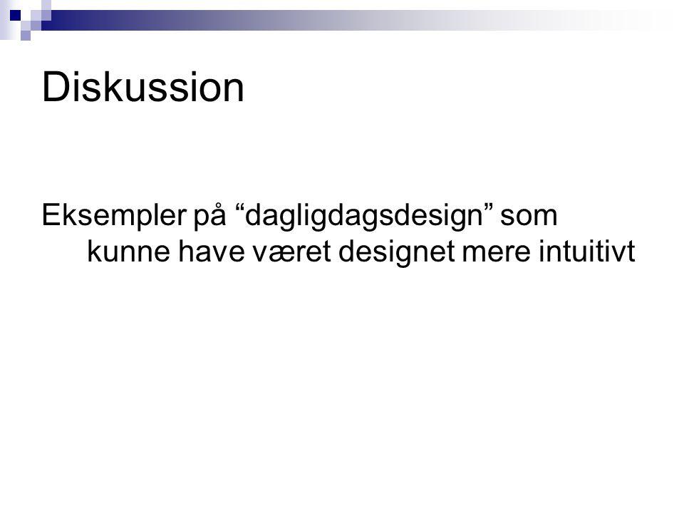 Diskussion Eksempler på dagligdagsdesign som kunne have været designet mere intuitivt