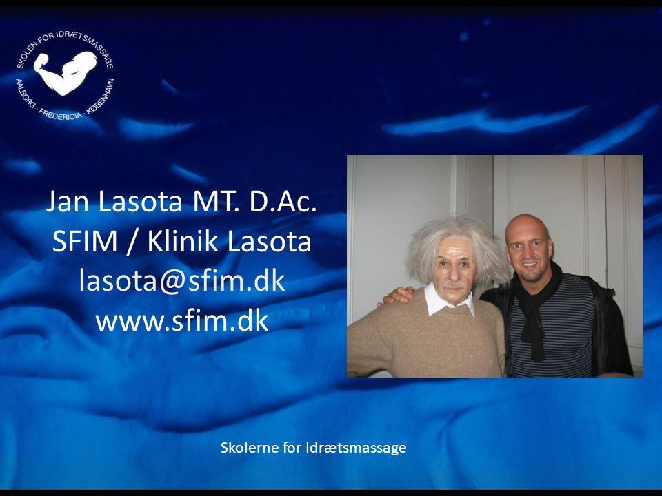 Jan Lasota MT. D.Ac. SFIM / Klinik Lasota lasota@sfim.dk www.sfim.dk