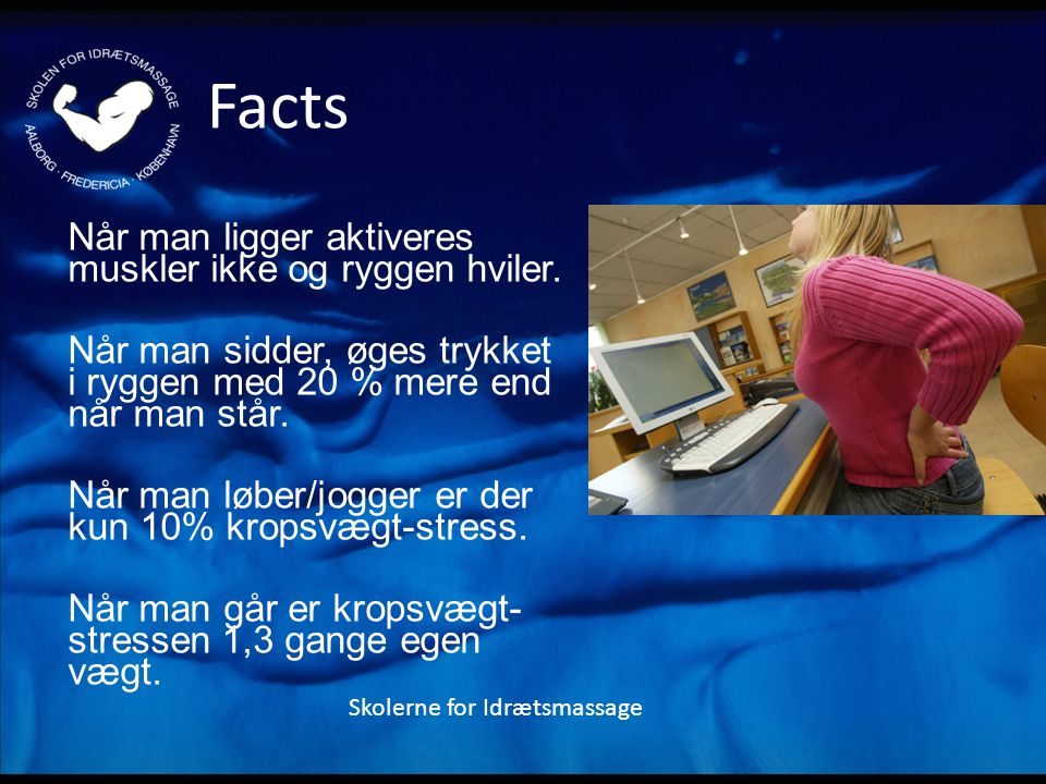 Facts Når man ligger aktiveres muskler ikke og ryggen hviler.