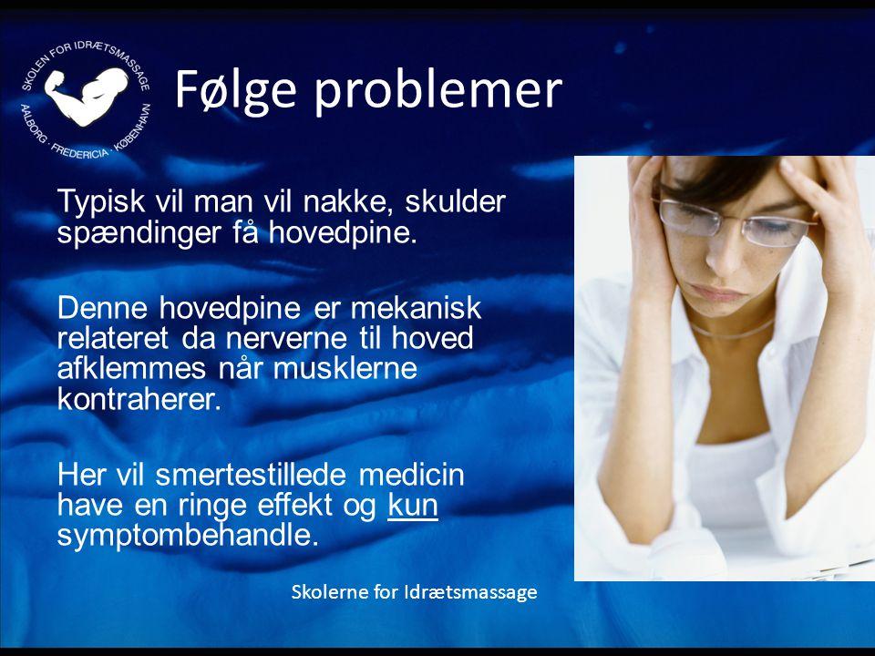 Følge problemer Typisk vil man vil nakke, skulder spændinger få hovedpine.