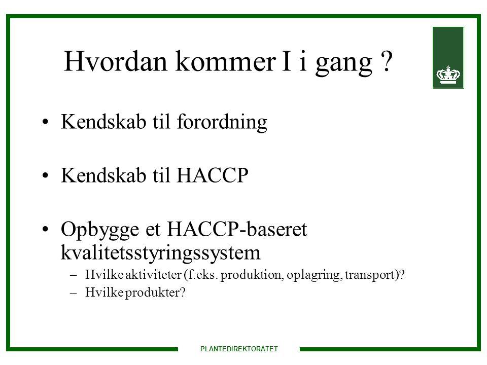 Hvordan kommer I i gang Kendskab til forordning Kendskab til HACCP