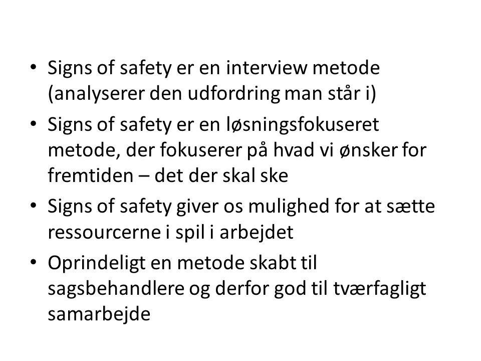 Signs of safety er en interview metode (analyserer den udfordring man står i)