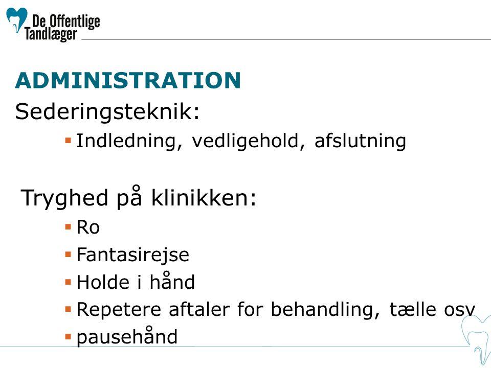 ADMINISTRATION Sederingsteknik: Tryghed på klinikken: