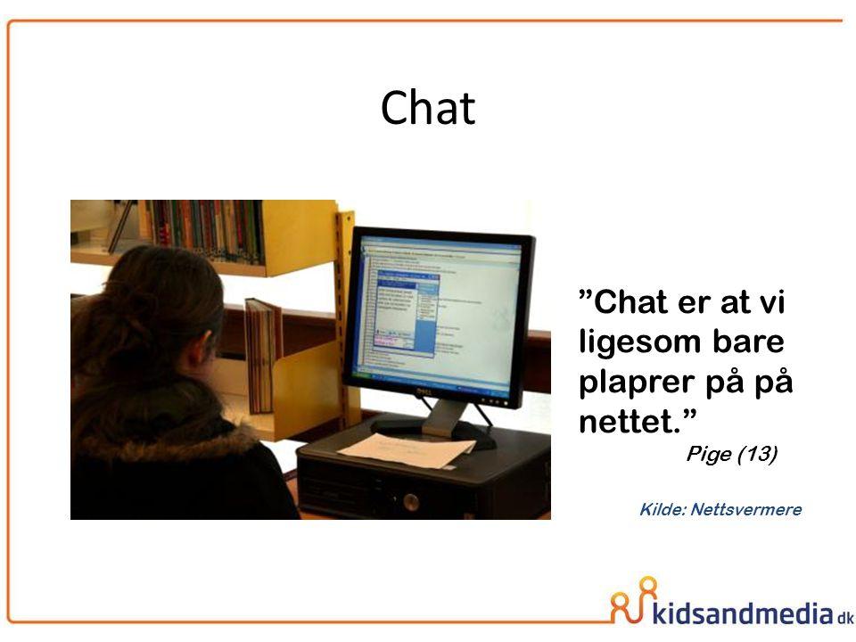 Chat Chat er at vi ligesom bare plaprer på på nettet. Pige (13)