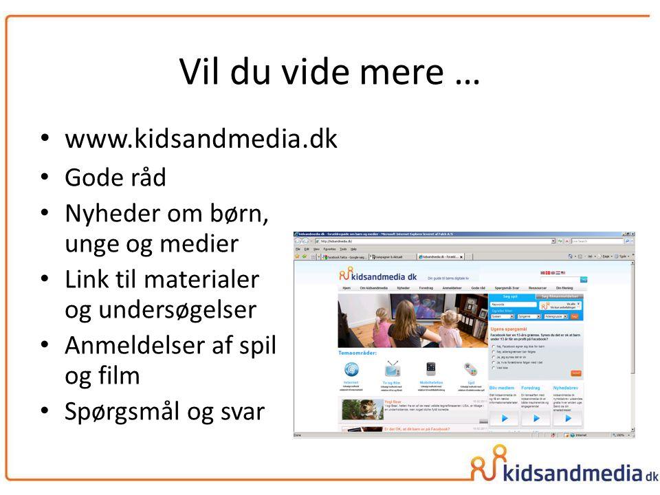 Vil du vide mere … www.kidsandmedia.dk Gode råd