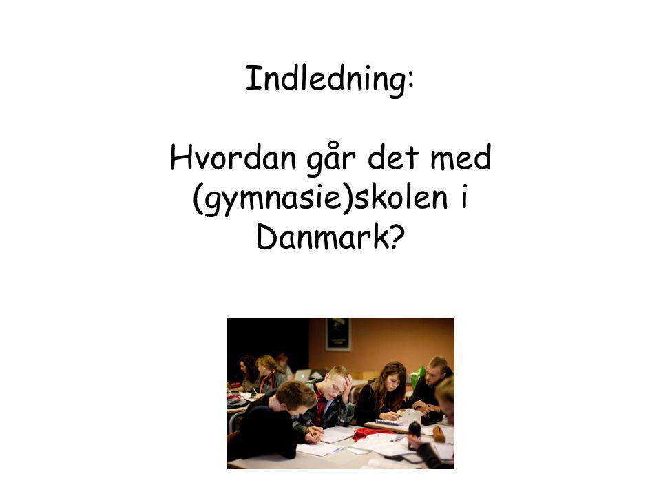 Indledning: Hvordan går det med (gymnasie)skolen i Danmark