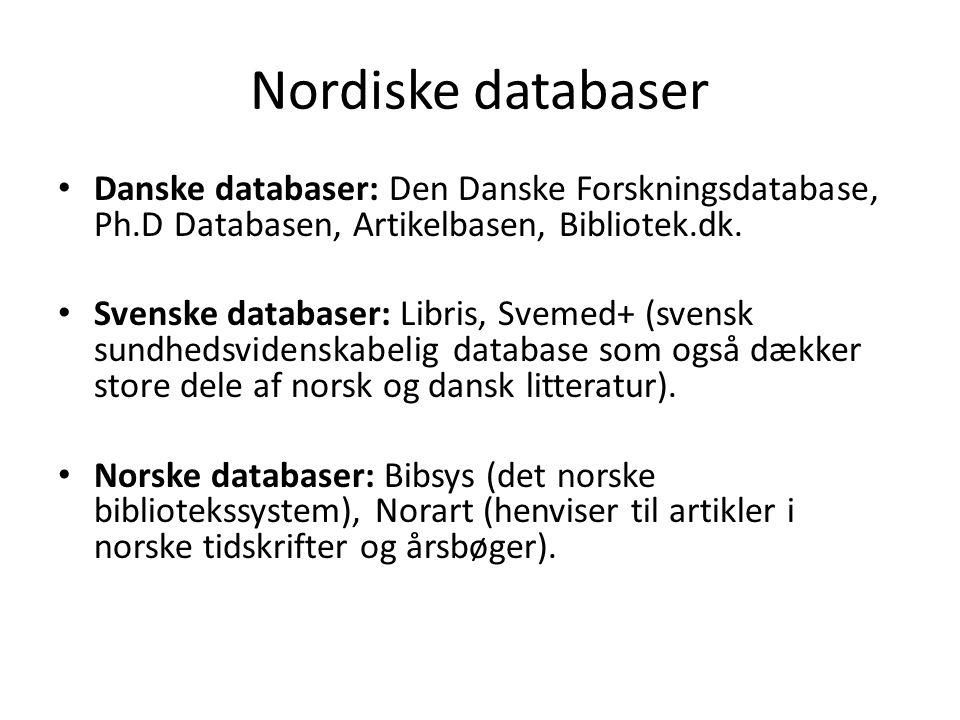 Nordiske databaser Danske databaser: Den Danske Forskningsdatabase, Ph.D Databasen, Artikelbasen, Bibliotek.dk.