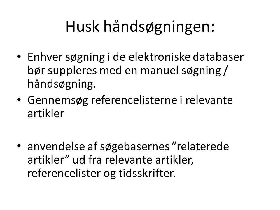 Husk håndsøgningen: Enhver søgning i de elektroniske databaser bør suppleres med en manuel søgning / håndsøgning.
