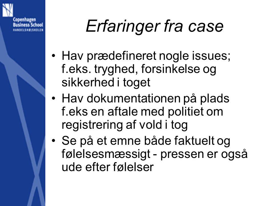 Erfaringer fra case Hav prædefineret nogle issues; f.eks. tryghed, forsinkelse og sikkerhed i toget.