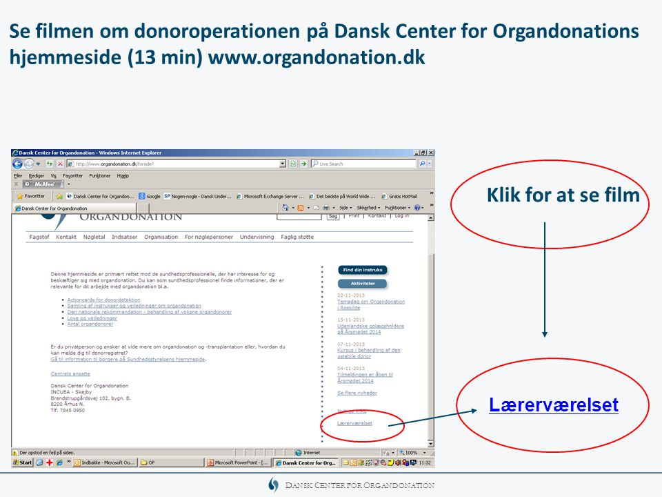 Se filmen om donoroperationen på Dansk Center for Organdonations hjemmeside (13 min) www.organdonation.dk