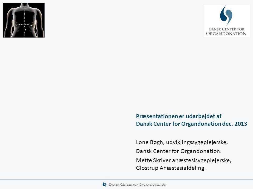 Præsentationen er udarbejdet af. Dansk Center for Organdonation dec