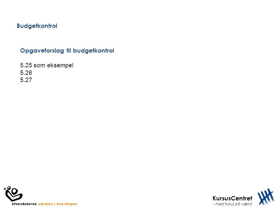 Budgetkontrol Opgaveforslag til budgetkontrol 5.25 som eksempel 5.26 5.27