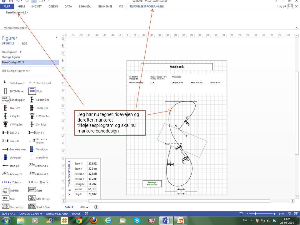 Jeg har nu tegnet ridevejen og derefter markeret tilføjelsesprogram og skal nu markere banedesign
