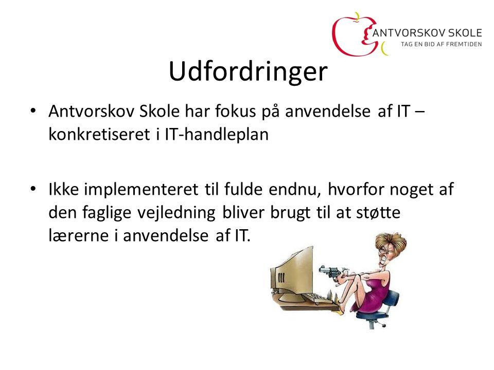 Udfordringer Antvorskov Skole har fokus på anvendelse af IT – konkretiseret i IT-handleplan.