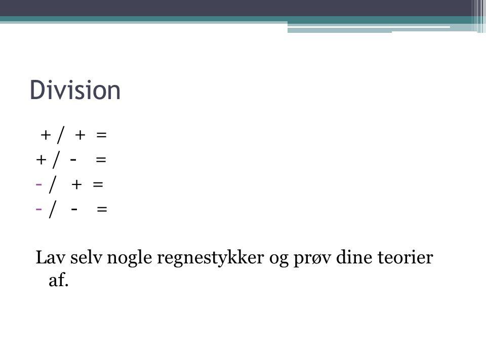 Division + / + = + / - = / + = / - =
