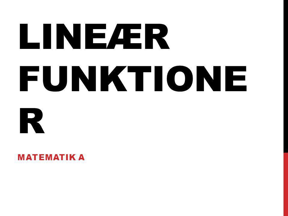 LINEÆR FUNKTIONER MATEMATIK A