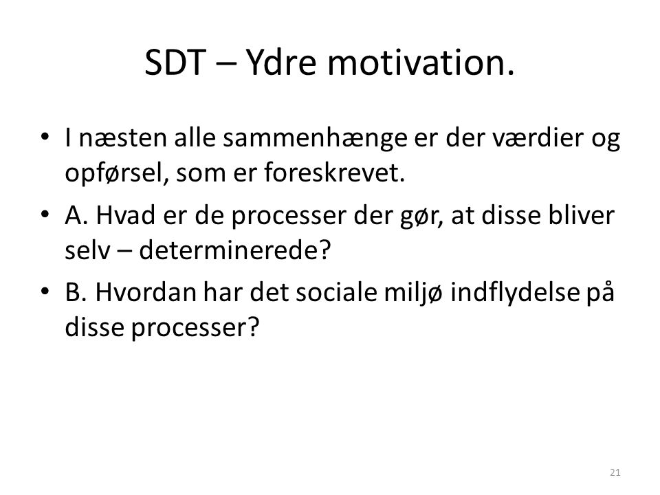 SDT – Ydre motivation. I næsten alle sammenhænge er der værdier og opførsel, som er foreskrevet.