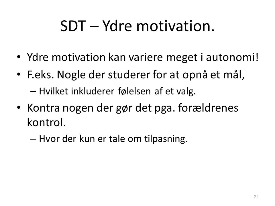 SDT – Ydre motivation. Ydre motivation kan variere meget i autonomi!