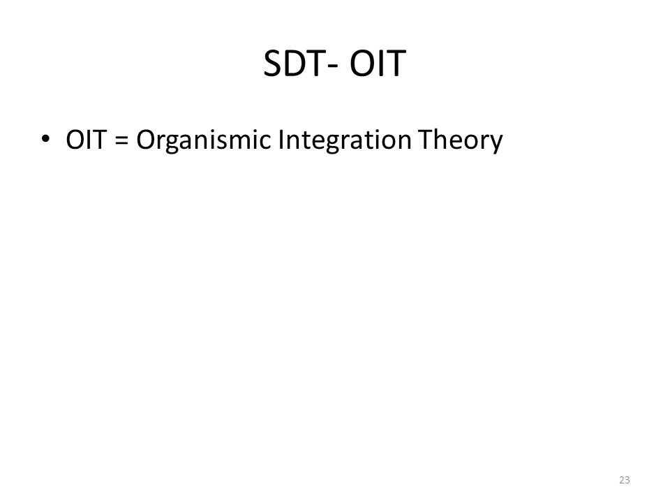 SDT- OIT OIT = Organismic Integration Theory