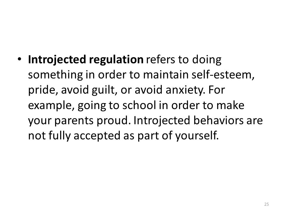 Introjected regulation refers to doing something in order to maintain self-esteem, pride, avoid guilt, or avoid anxiety.