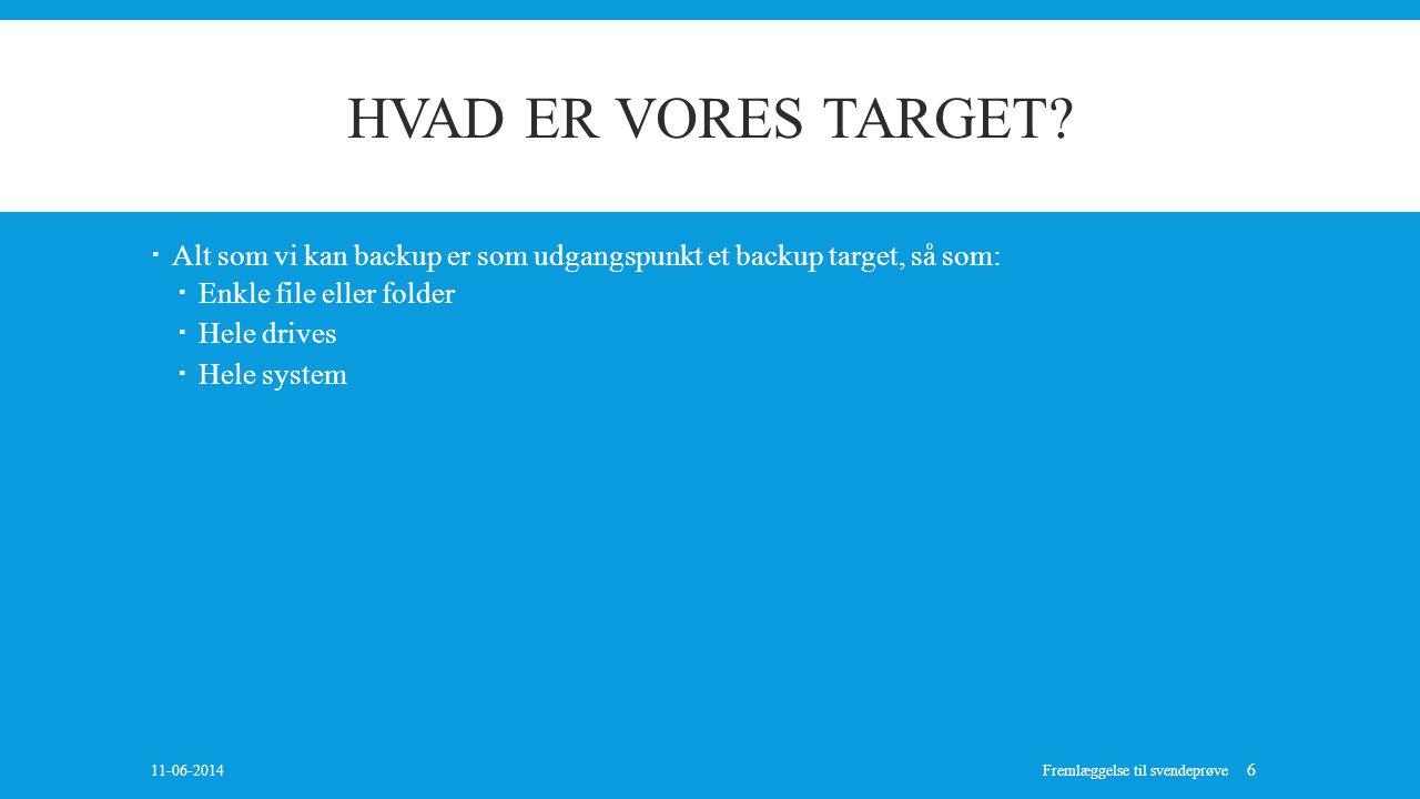 Hvad er vores target Alt som vi kan backup er som udgangspunkt et backup target, så som: Enkle file eller folder.