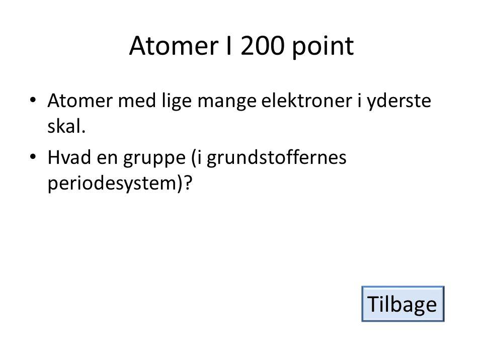 Atomer I 200 point Atomer med lige mange elektroner i yderste skal. Hvad en gruppe (i grundstoffernes periodesystem)