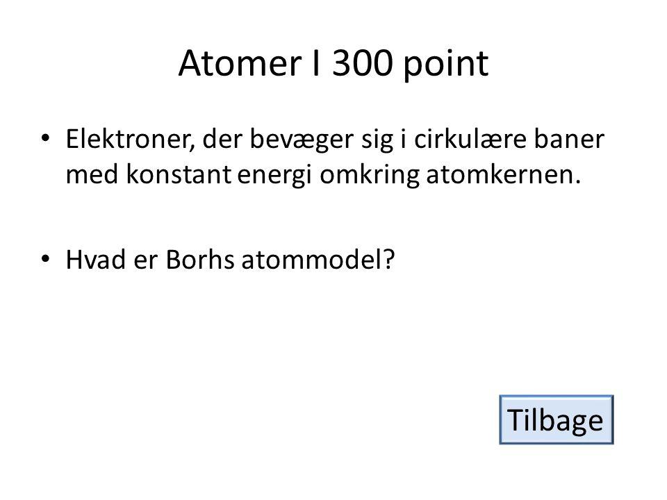 Atomer I 300 point Elektroner, der bevæger sig i cirkulære baner med konstant energi omkring atomkernen.