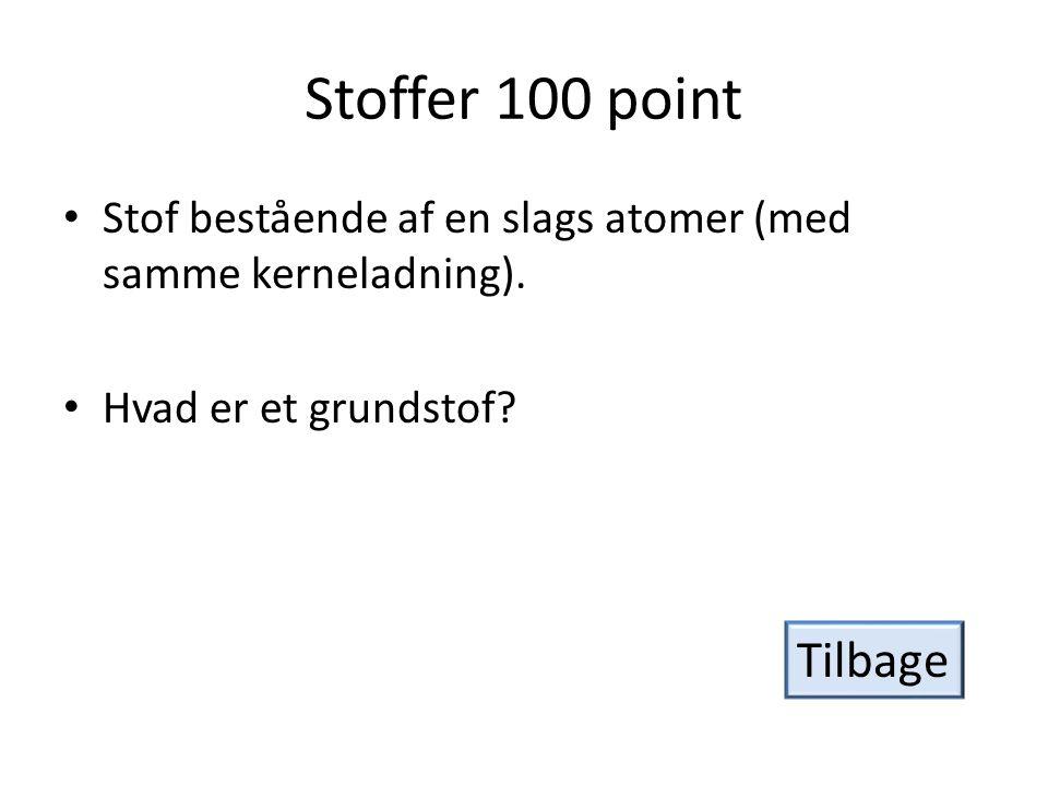 Stoffer 100 point Stof bestående af en slags atomer (med samme kerneladning). Hvad er et grundstof