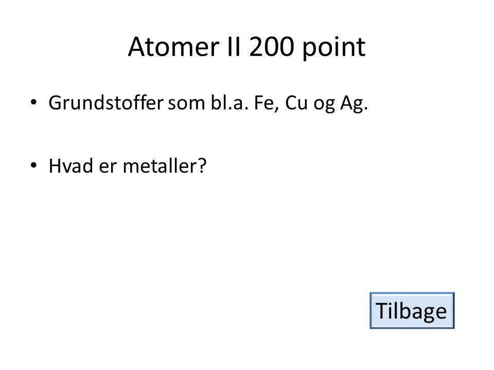 Atomer II 200 point Tilbage Grundstoffer som bl.a. Fe, Cu og Ag.