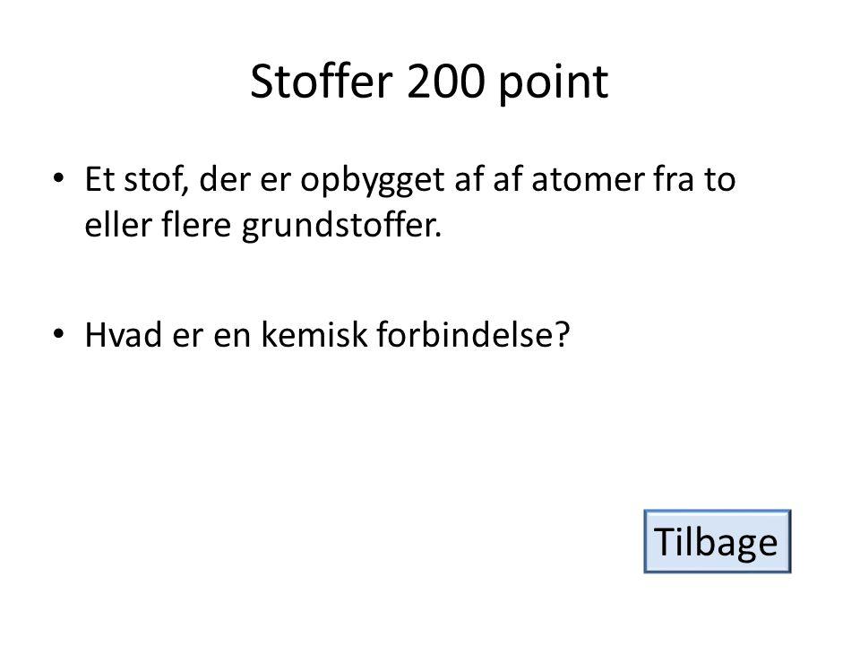 Stoffer 200 point Et stof, der er opbygget af af atomer fra to eller flere grundstoffer. Hvad er en kemisk forbindelse