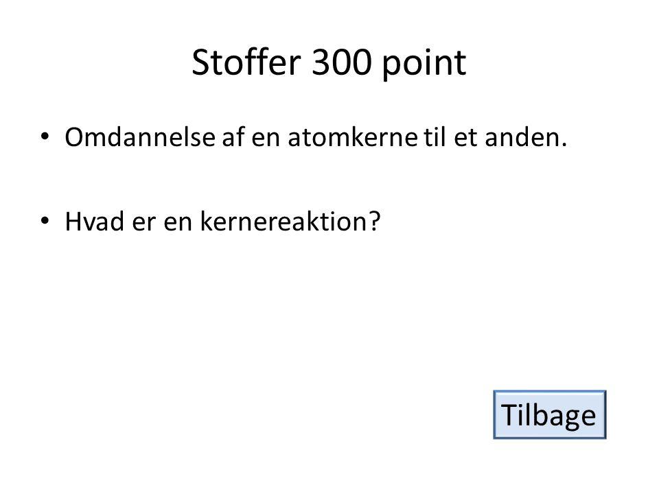 Stoffer 300 point Tilbage Omdannelse af en atomkerne til et anden.