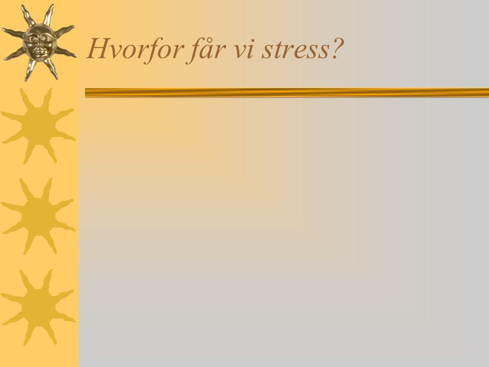 Hvorfor får vi stress