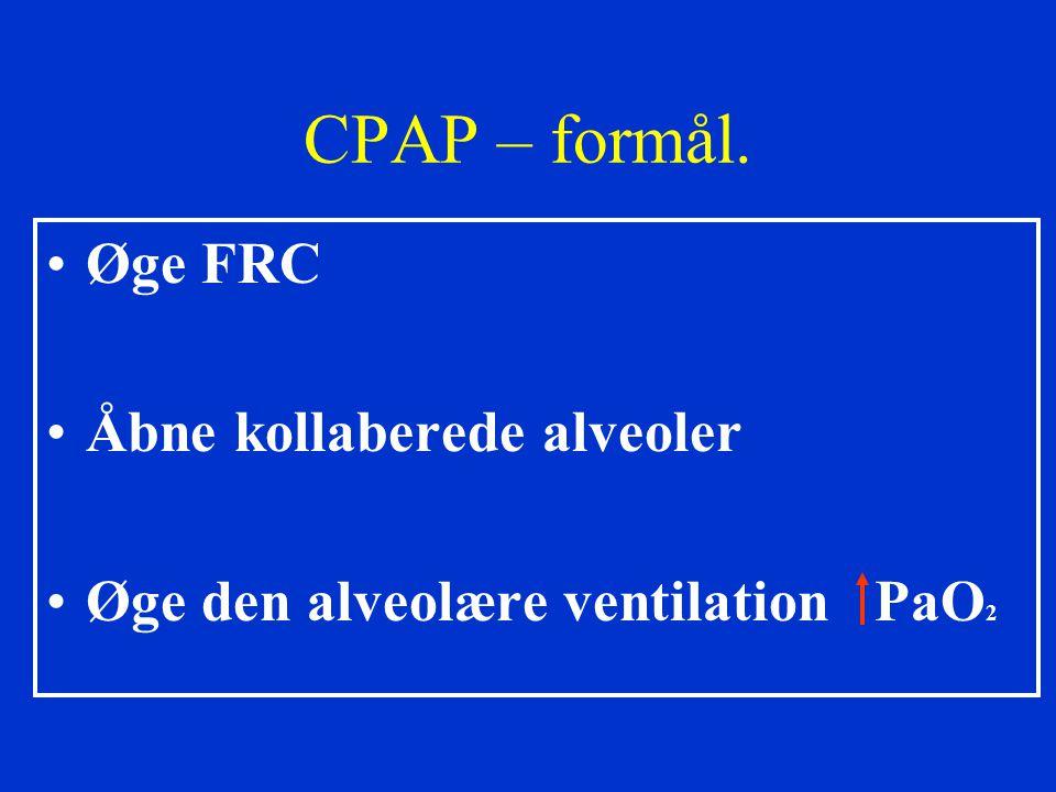 CPAP – formål. Øge FRC Åbne kollaberede alveoler