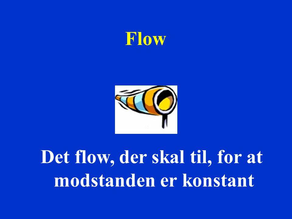 Det flow, der skal til, for at modstanden er konstant