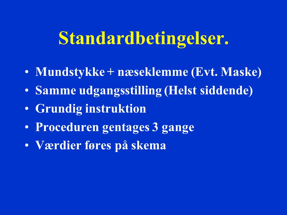 Standardbetingelser. Mundstykke + næseklemme (Evt. Maske)