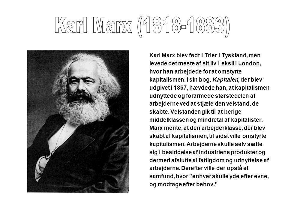 Karl Marx (1818-1883) Karl Marx blev født i Trier i Tyskland, men
