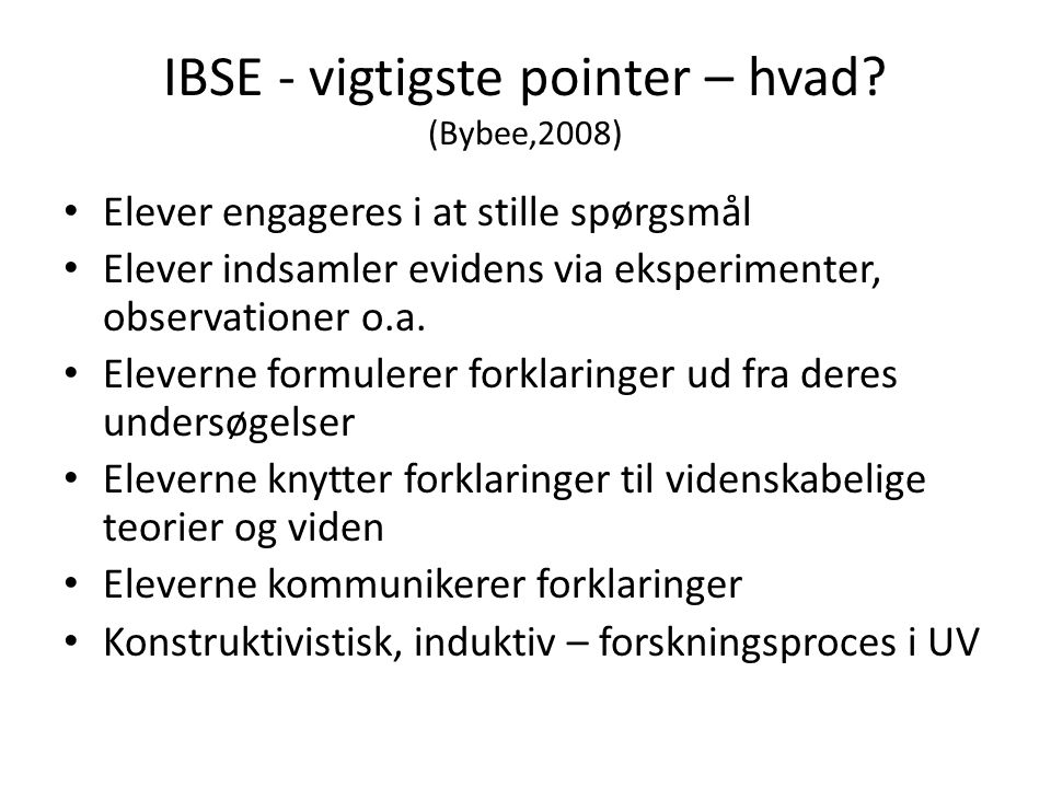IBSE - vigtigste pointer – hvad (Bybee,2008)