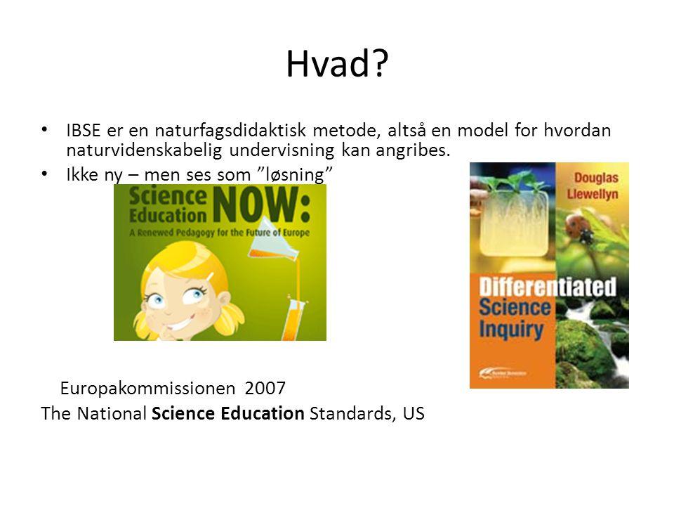 Hvad IBSE er en naturfagsdidaktisk metode, altså en model for hvordan naturvidenskabelig undervisning kan angribes.