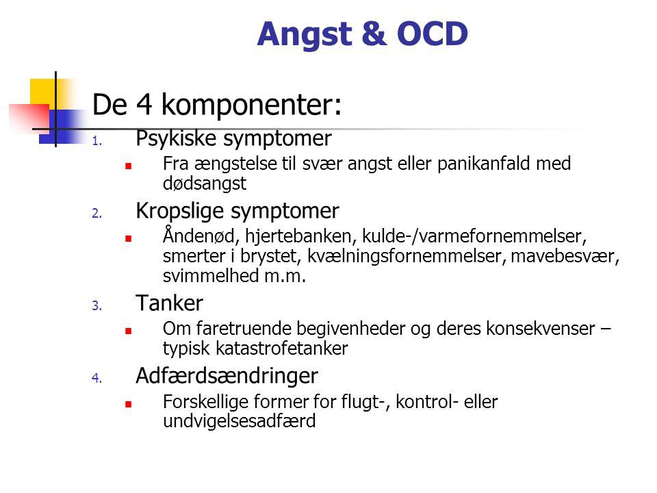 Angst & OCD De 4 komponenter: Psykiske symptomer Kropslige symptomer