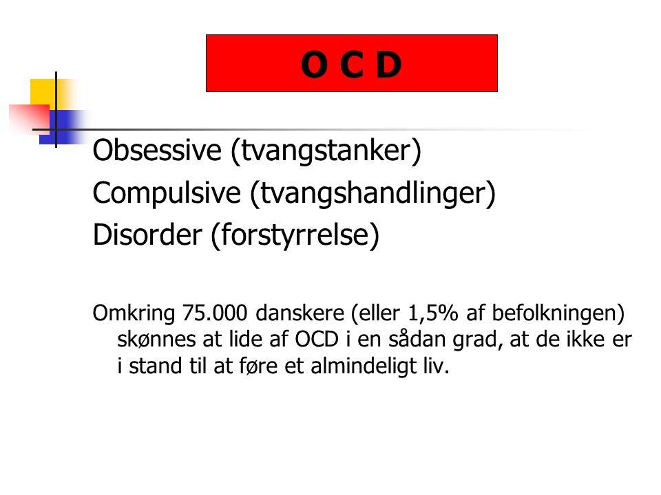 O C D Obsessive (tvangstanker) Compulsive (tvangshandlinger)