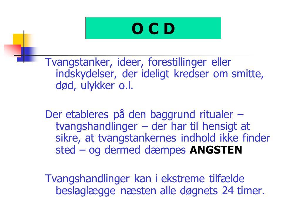 O C D Tvangstanker, ideer, forestillinger eller indskydelser, der ideligt kredser om smitte, død, ulykker o.l.