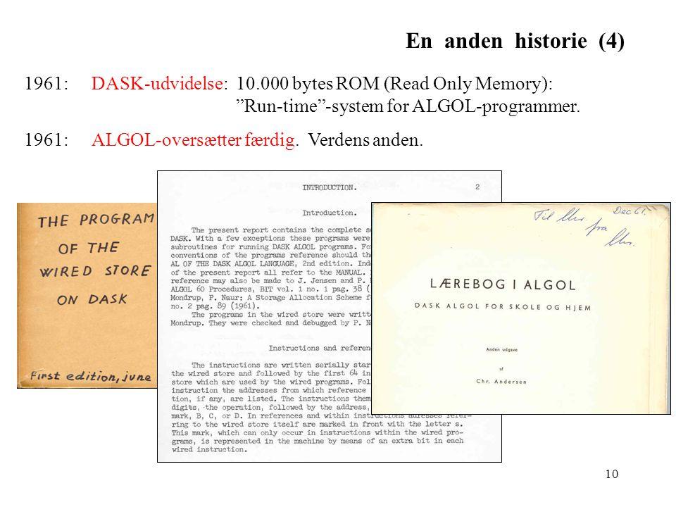 En anden historie (4) 1961: DASK-udvidelse: 10.000 bytes ROM (Read Only Memory): Run-time -system for ALGOL-programmer.