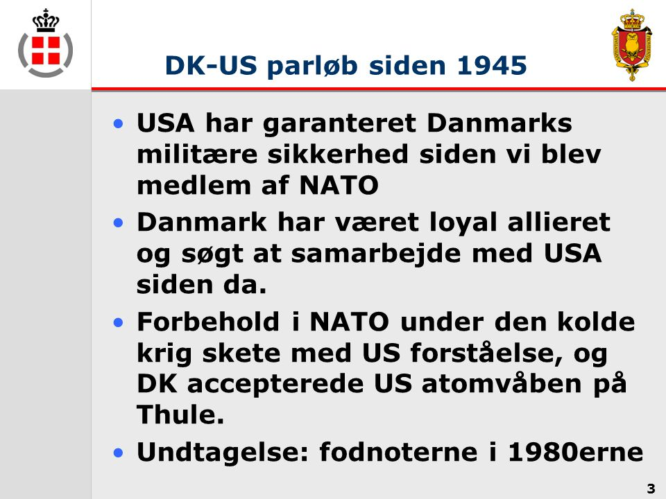 DK-US parløb siden 1945 USA har garanteret Danmarks militære sikkerhed siden vi blev medlem af NATO.