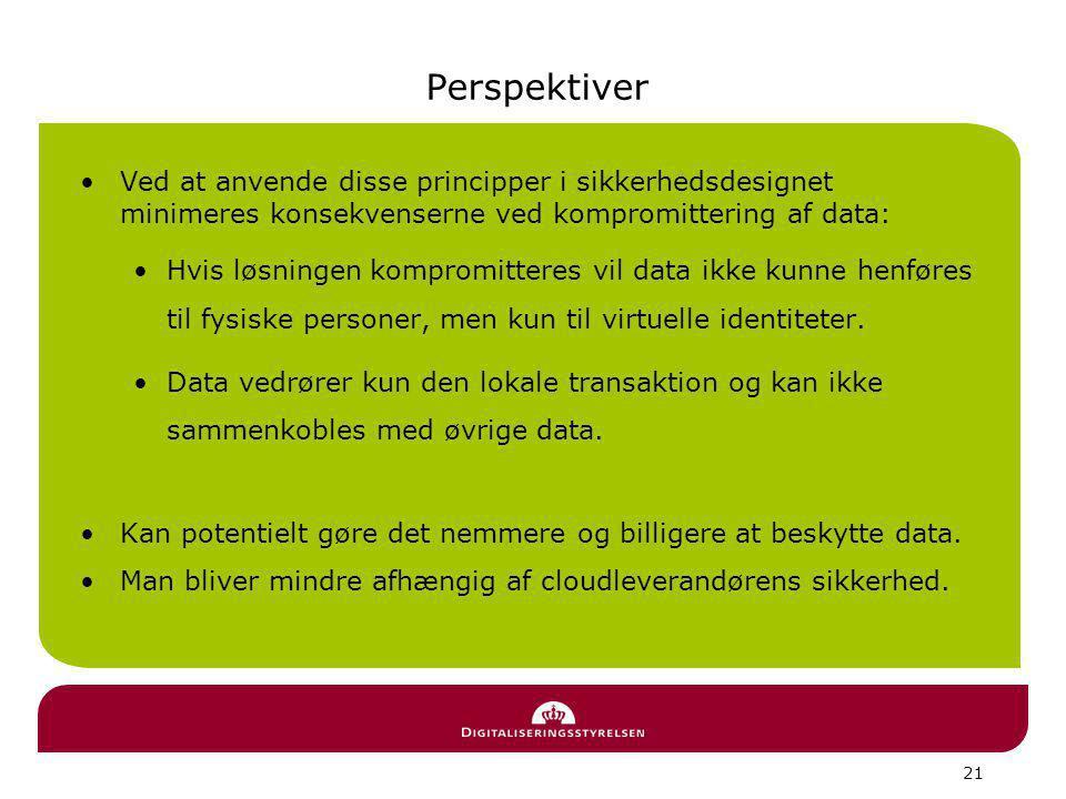 Perspektiver Ved at anvende disse principper i sikkerhedsdesignet minimeres konsekvenserne ved kompromittering af data: