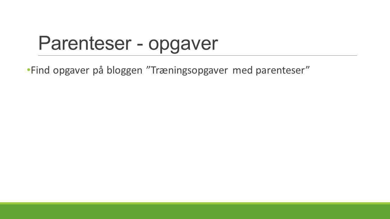 Parenteser - opgaver Find opgaver på bloggen Træningsopgaver med parenteser