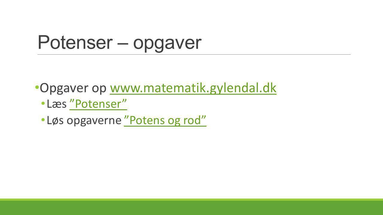 Potenser – opgaver Opgaver op www.matematik.gylendal.dk Læs Potenser