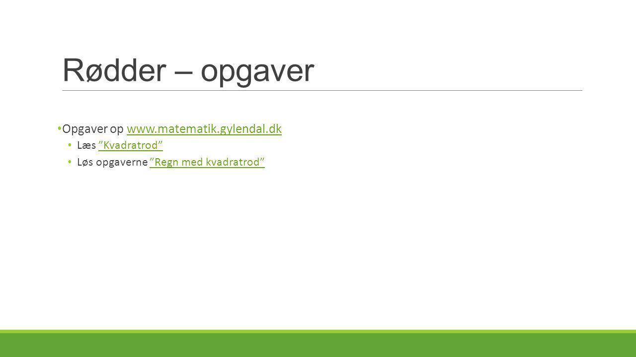 Rødder – opgaver Opgaver op www.matematik.gylendal.dk Læs Kvadratrod