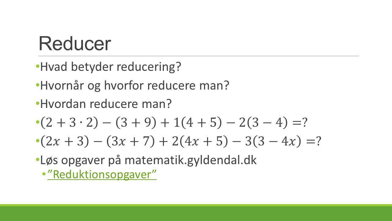 Reducer Hvad betyder reducering Hvornår og hvorfor reducere man